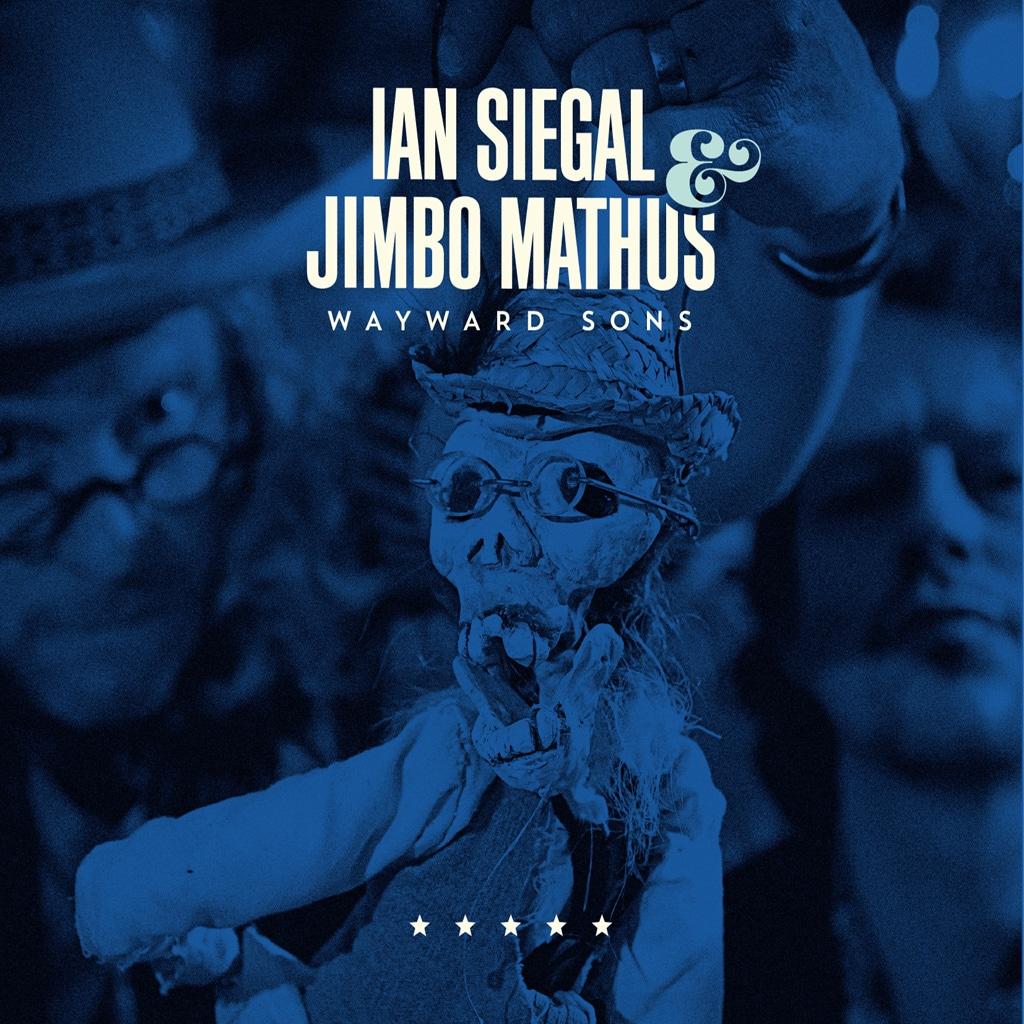 Ian Siegal & Jimbo Mathus - Wayward Son